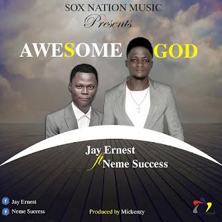 [ Download Music ] Jay Ernest ft Neme Success - Awesome God