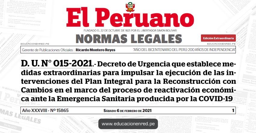 D. U. N° 015-2021.- Decreto de Urgencia que establece medidas extraordinarias para impulsar la ejecución de las intervenciones del Plan Integral para la Reconstrucción con Cambios en el marco del proceso de reactivación económica ante la Emergencia Sanitaria producida por la COVID-19
