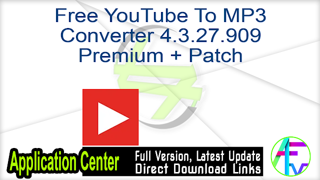 Free YouTube To MP3 Converter 4.3.27.909 Premium + Patch