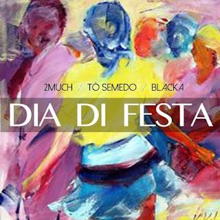 2MUCH feat Blacka & Tó Semedo - Dia Di Festa
