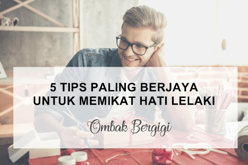 INI 5 TIPS PALING BERJAYA UNTUK MEMIKAT HATI LELAKI
