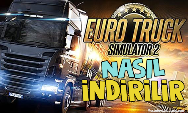 Euro Truck Simulator Oyunu Nasıl İndirilir - ETS 2