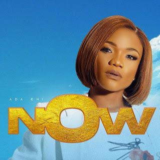 Ada Ehi - Now (Born Of God Album) Mp3, Lyrics, Video