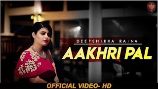 Aakhri Pal Lyrics  Deepshikha Raina  Anurag- Abhishek