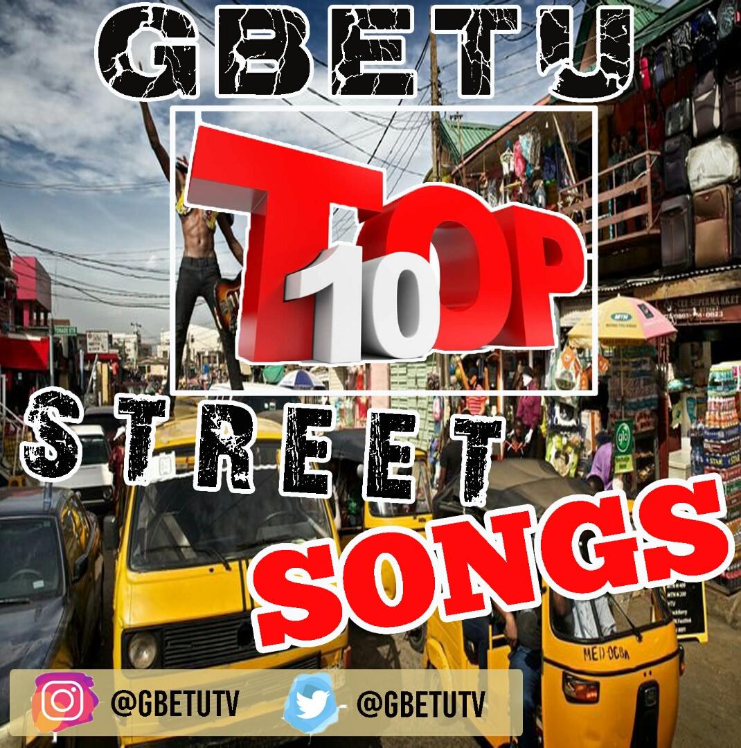 Gbetu Top 10 Nigeria Street Songs – February 2019 - GBETU TV
