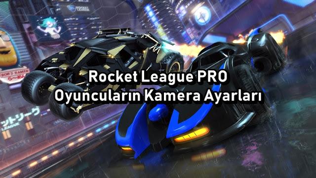 Rocket League Profesyonel Oyuncuların Kamera Ayarları