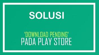 Solusi Ketika Download Pending di Playstore