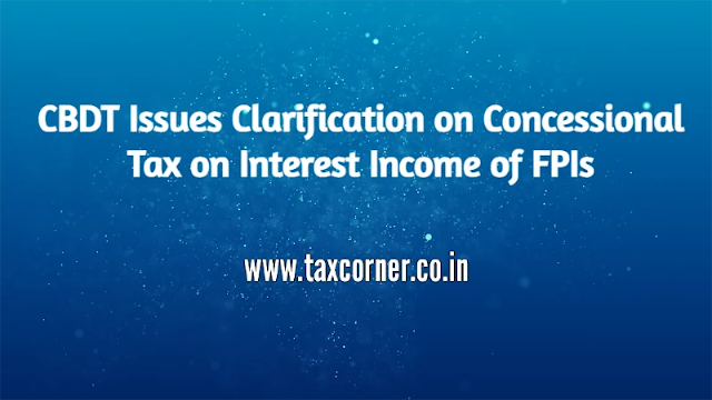 cbdt-issues-clarification-on-concessional-tax-on-interest-income-of-fpis