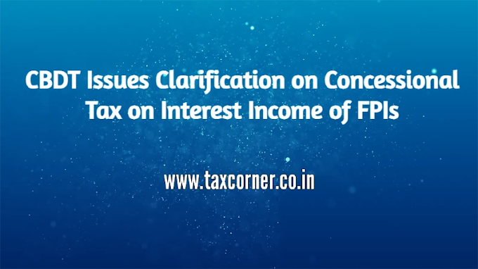CBDT Issues Clarification on Concessional Tax on Interest Income of FPIs