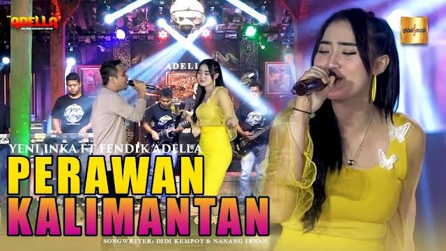 Lirik lagu Yeni Inka Perawan Kalimantan ft Fendik Adella dan terjemahan