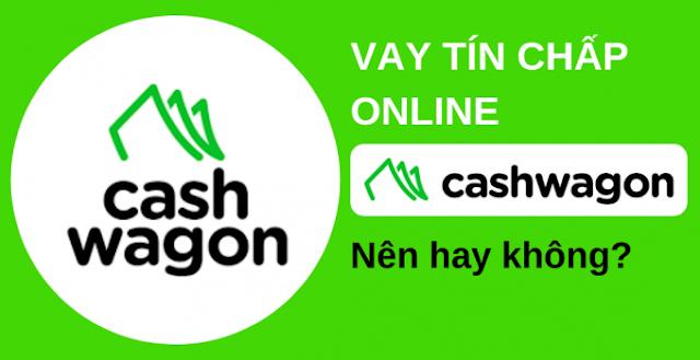 Vay tiền Cashwagon online - Vay tín chấp Cashwagon ở đây?