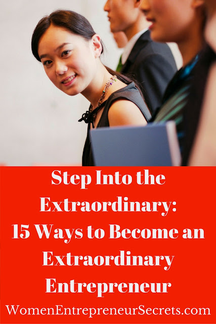step into the extraordinary: 15 ways to become an extraordinary entrepreneur