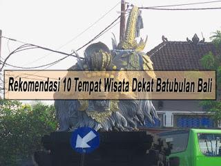 Rekomendasi 10 Tempat Wisata Dekat Batubulan Bali