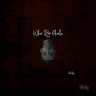 DOWNLOAD EP: Khalif - Who Be Khali (EP)