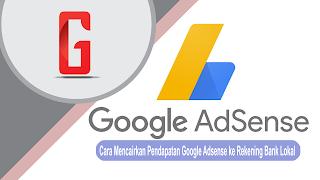 Cara Mencairkan Pendapatan Google Adsense ke Rekening Bank Lokal