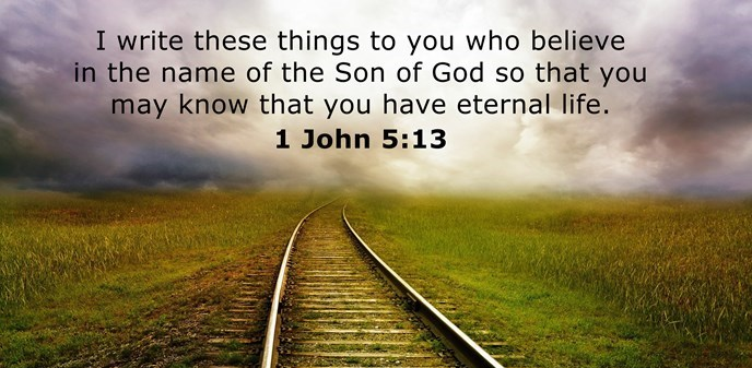 I write these things to you who believe in the name of the Son of God so that you may know that you have eternal life.