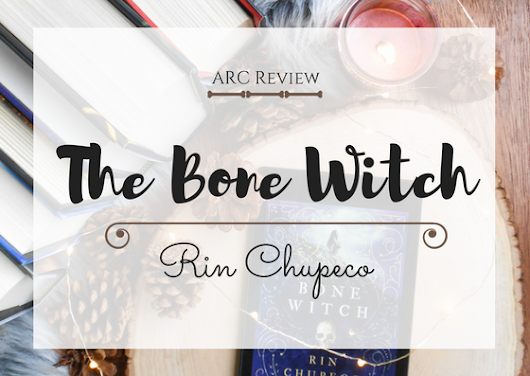 ARC Review||| The Bone Witch by: Rin Chupeco