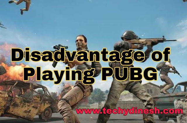 What are the disadvantages of Playing PUBG | Top 10 Disadvantages of Playing PUBG Mobile