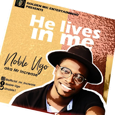 He Lives In Me by Noble Ugo Mp3 Download