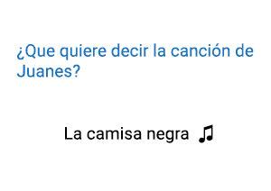 Significado de la canción La Camisa Negra Juanes.