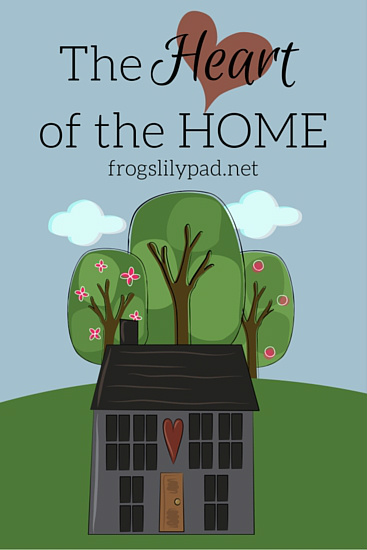 The Heart of the Home: Day 2 of 31 Days of Homemaking Series. What's the heart of the home? It's not what you think. The Homemaker is the heart of the home. frogslilypad.net
