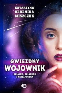 """""""Gwiezdny wojownik"""" Katarzyna Berenika Miszczuk - recenzja"""