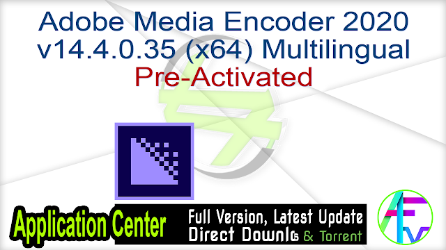 Adobe Media Encoder 2020 v14.4.0.35 (x64) Multilingual Pre-Activated