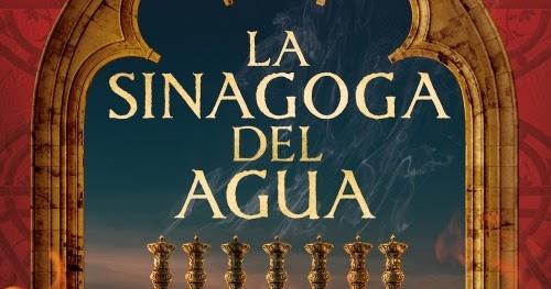 La Huella De Los Libros La Sinagoga Del Agua Pablo De Aguilar González