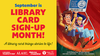Woody and Bo Peep hold a library card as they race down a slide on an adventure. Text reads: September is Library Card Sign-up month! A library card brings stories to life. Image has the following logos: Libraries Transform, American Library Association, Overdrive, Library Champions, Disney