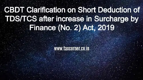cbdt-clarification-on-short-deduction-of-tds-tcs-after-increase-in-surcharge-by-finance-no-2-act-2019