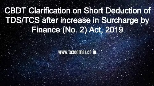 CBDT Clarification on Short Deduction of TDS/TCS after increase in Surcharge by Finance (No. 2) Act, 2019
