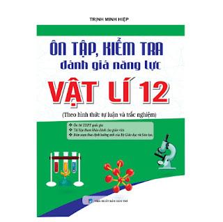 Ôn Tập, Kiểm Tra Đánh Giá Năng Lực Vật Lý 12 ebook PDF-EPUB-AWZ3-PRC-MOBI