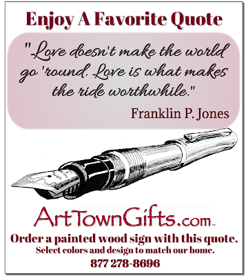 "Worthwhile Love Quote from Arttowngifts.com says, "" Love doesn't make the world go 'round, love is what makes the ride worthwhile. """