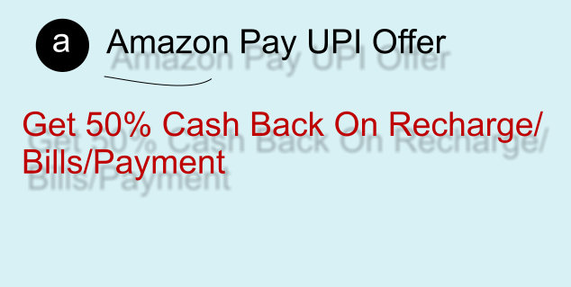 Amazon Pay UPI Offer: Get 50% Cash On Recharge/Bills and Payments.