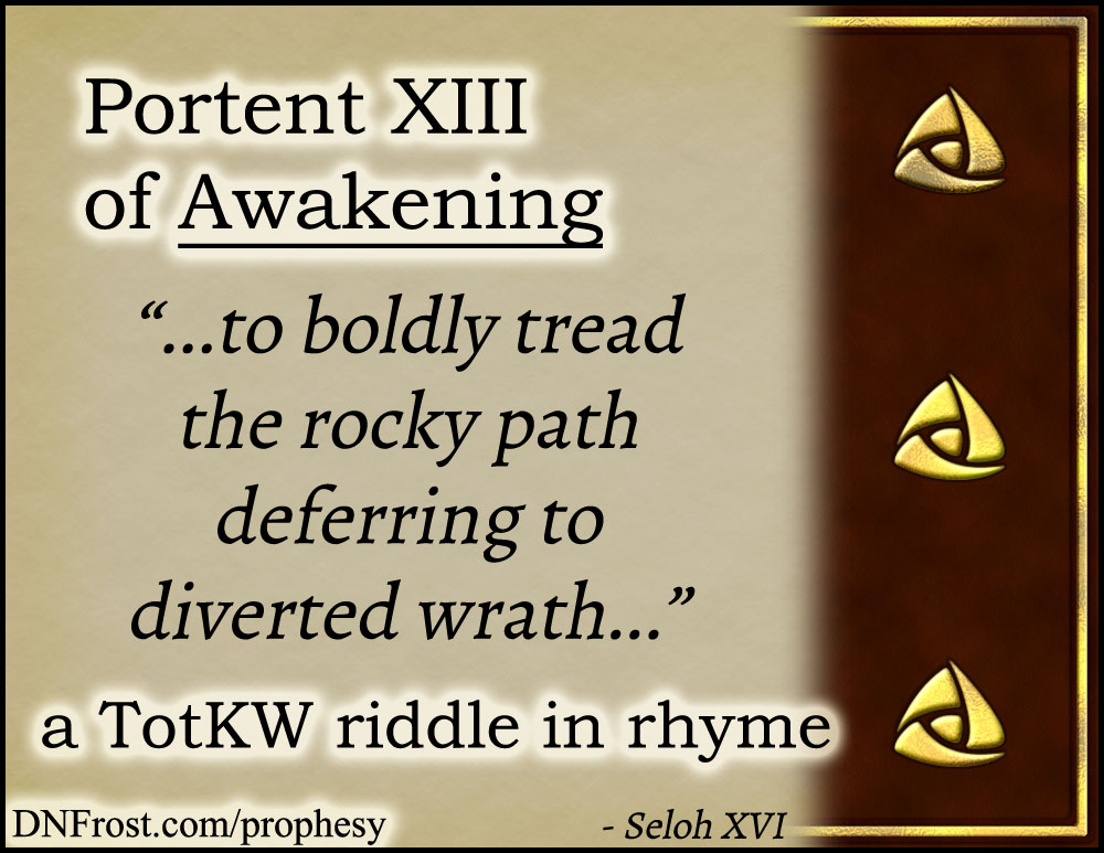 Portent XIII of Awakening: to boldly tread the rocky path www.DNFrost.com/prophesy #TotKW A riddle in rhyme by D.N.Frost @DNFrost13 Part of a series.