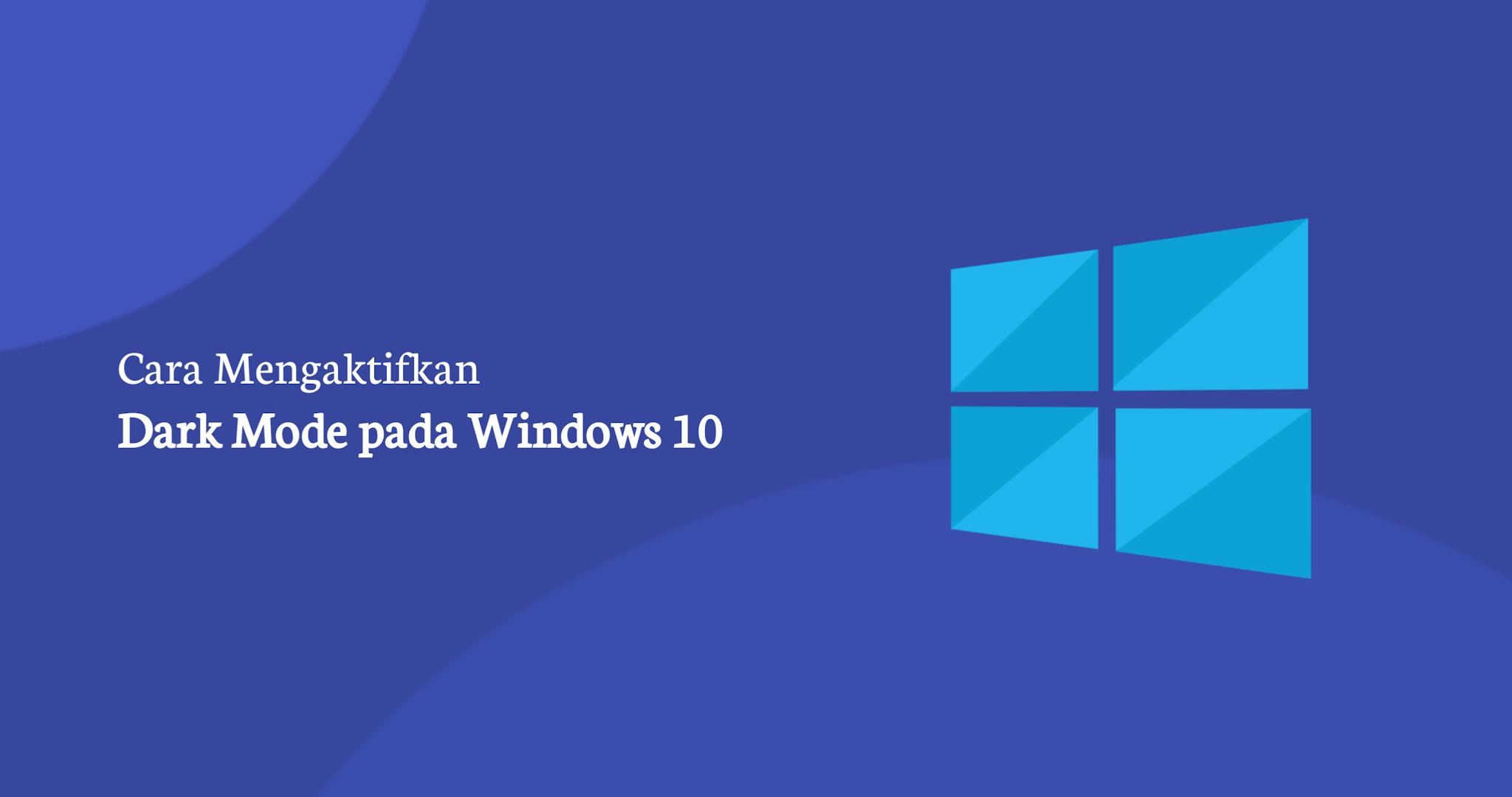 Cara Mengaktifkan Dark Mode pada Windows 10