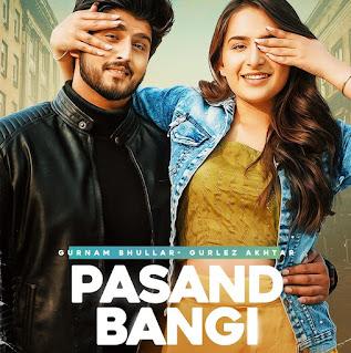 Pasand Bangi Lyrics - Gurnam Bhullar & Gurlej Akhtar
