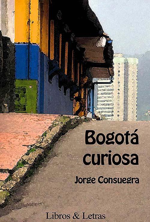 Bogotá curiosa de Jorge Consuegra
