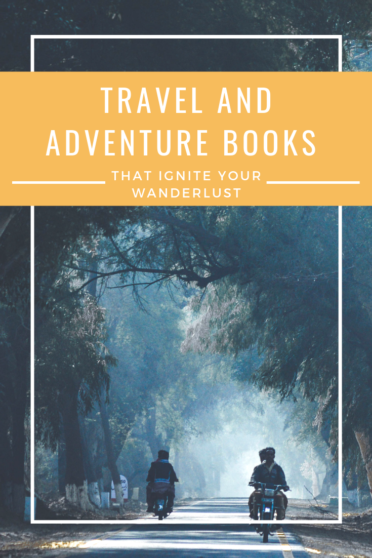 Travel and Adventure Books that Ignite your Wanderlust