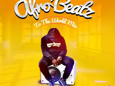 MIXTAPE: Dj Baddo Afro Beatz To The World Mix