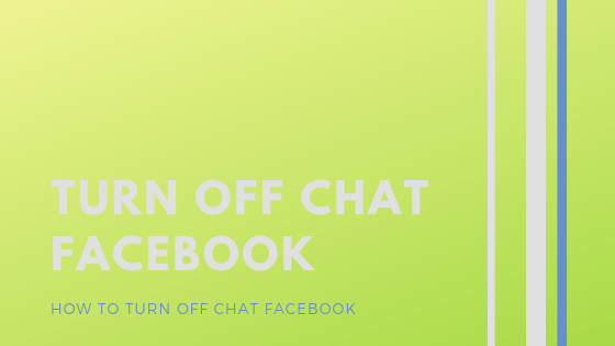 Turn Off Chat In Facebook<br/>