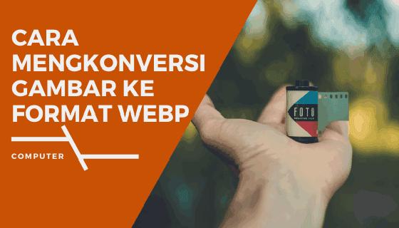 Mengonversi Gambar ke Format WebP dengan XnConvert