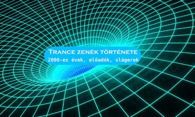 Trance zenék története 2000-es évek, előadók, slágerek