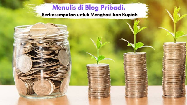 Menulis di Blog Pribadi, Berkesempatan untuk Menghasilkan Rupiah