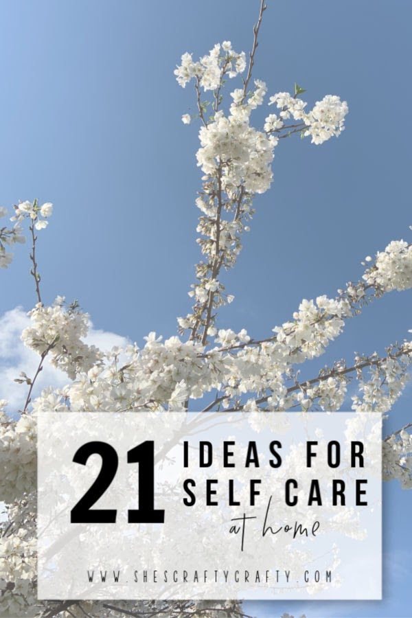 21 ideas for self care at home  |   Ways to take care of yourself while you're stuck at home  |   She's Crafty