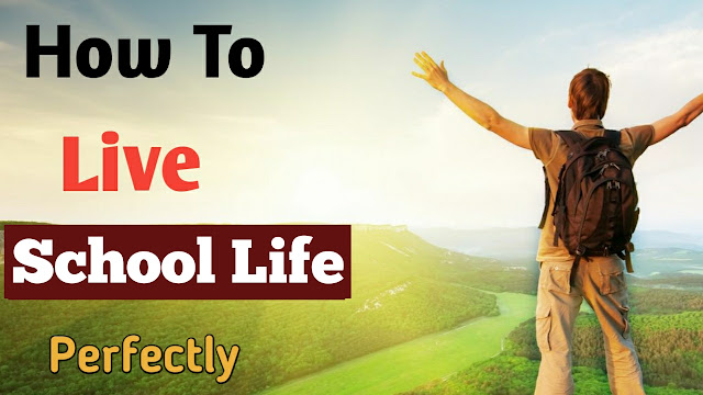 How To Live School Life Perfectly,Best school life learning