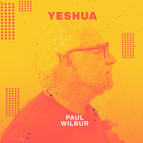 Paul Wilbur – Yeshua (Single) 2021 (Exclusivo WC)