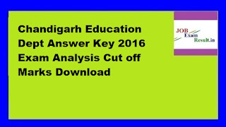 Chandigarh Education Dept Answer Key 2016 Exam Analysis Cut off Marks Download