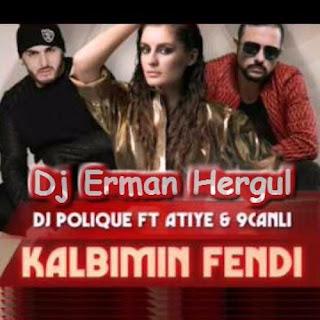 Dj Polique feat Atiye & 9Canlı - Kalbimin Fendi( Dj Erman Hergul 2016)