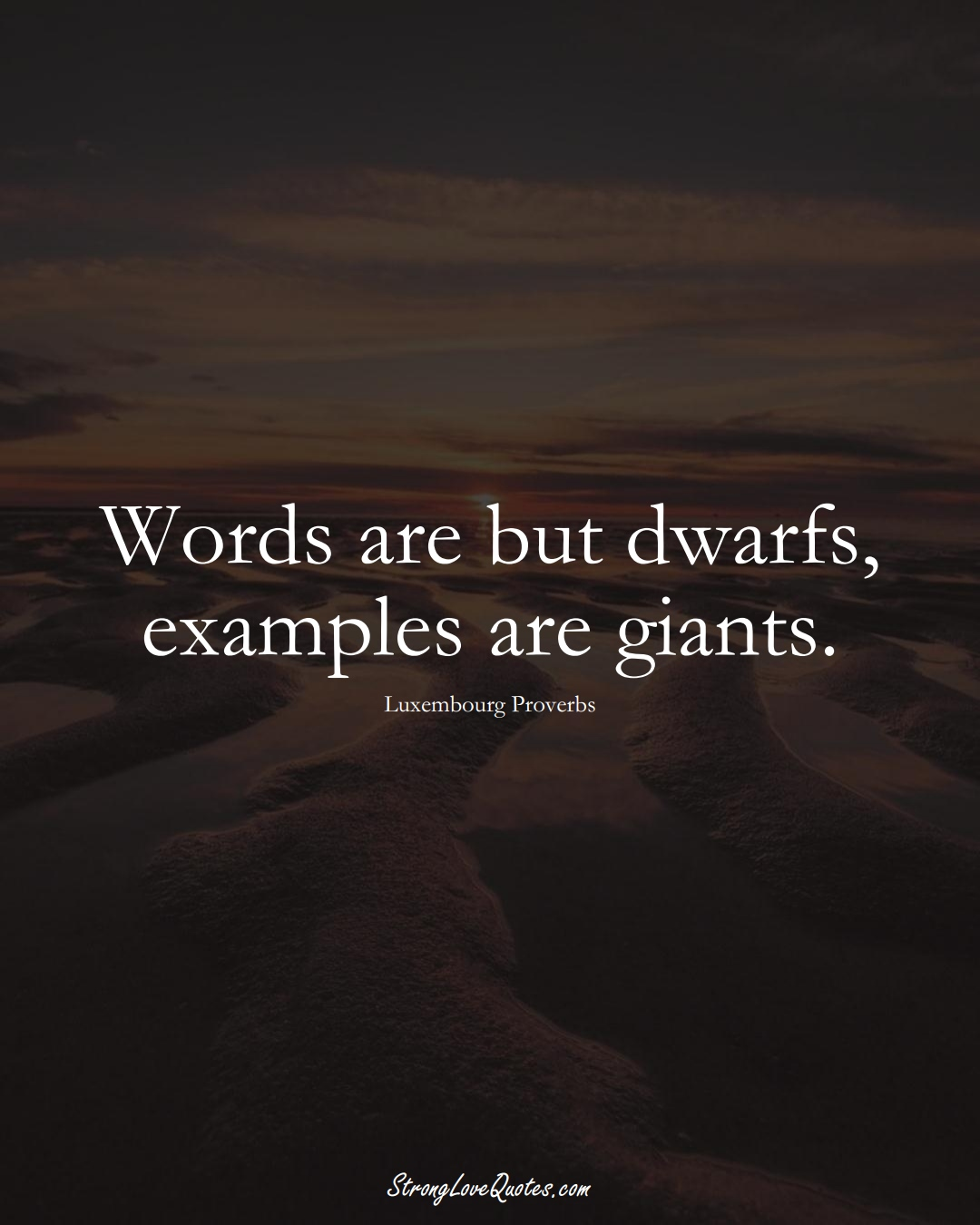 Words are but dwarfs, examples are giants. (Luxembourg Sayings);  #EuropeanSayings